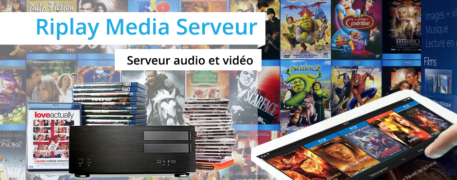 Copie DVD et Blu-ray - classement automatique dans une filmothèque numérique - diffusion en multiroom audio & vidéo